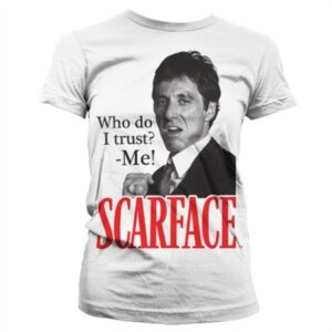 Scarface - Who Do I Trust Girly T-Shirt