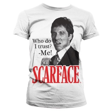 Scarface - Who Do I Trust Girly T-Shirt